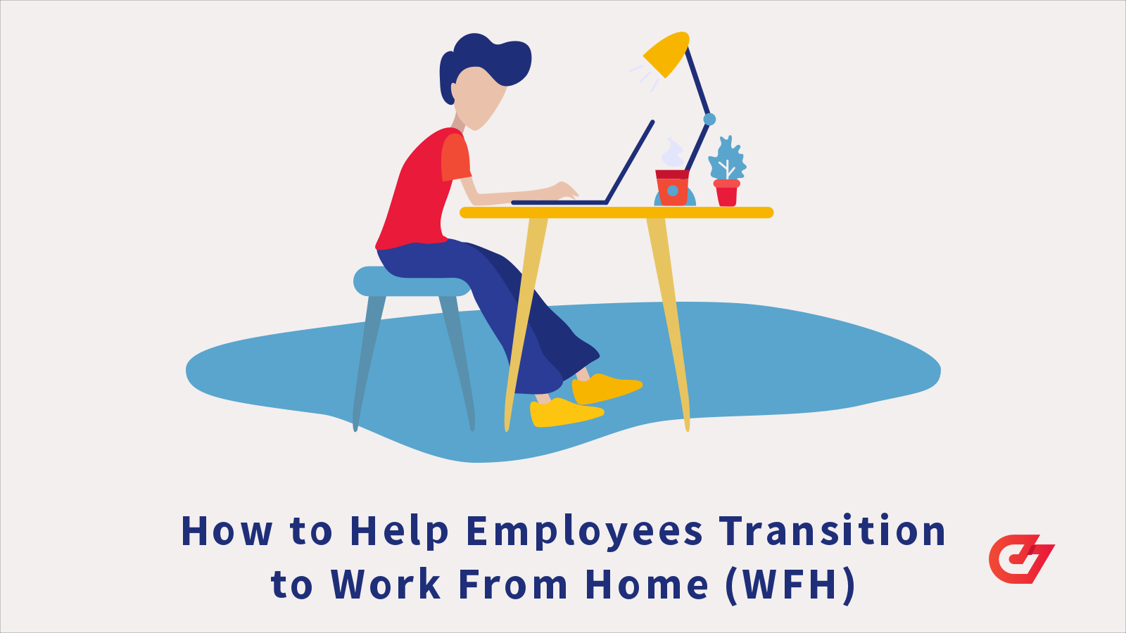 How to Help Employees Transition to Work From Home (WFH)