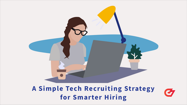 A Simple Tech Recruiting Strategy for Smarter Hiring