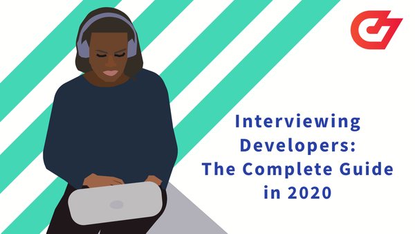 Interviewing Developers: The Complete Guide in 2020