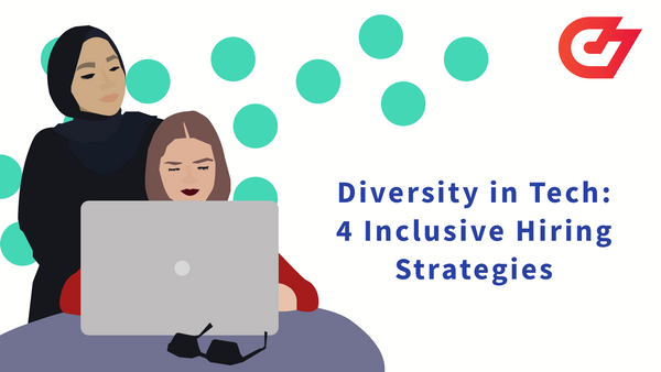 Diversity in Tech: 4 Inclusive Hiring Strategies in 2021