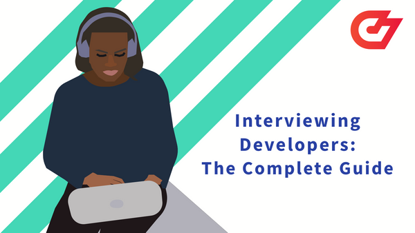Interviewing Developers: The Complete Guide in 2021