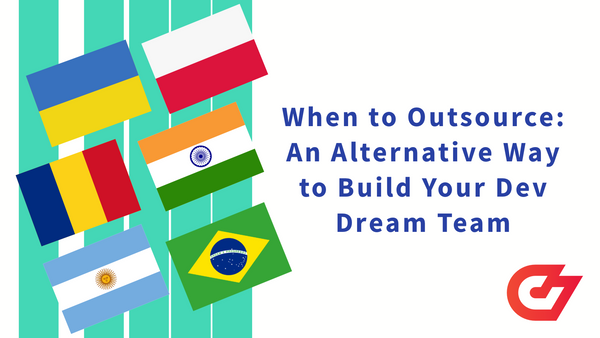 When to Outsource: An Alternative Way to Build Your Dev Dream Team
